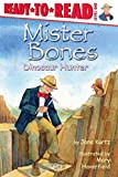 Mister Bones: Dinosaur Hunter (Ready-to-Reads)