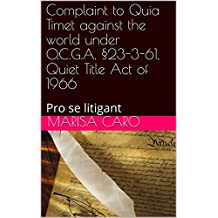 Complaint to Quia Timet against the world under O.C.G.A. §23-3-61, Quiet Title Act of 1966: Pro se litigant