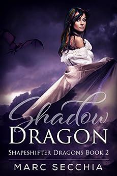 Shadow Dragon (Shapeshifter Dragons Book 2) by [Secchia, Marc]