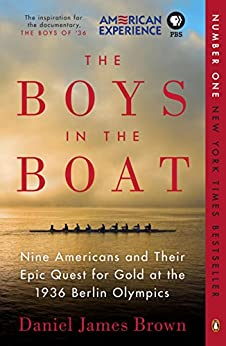 The Boys in the Boat: Nine Americans and Their Epic Quest for Gold at the 1936 Berlin Olympics by [Brown, Daniel James]