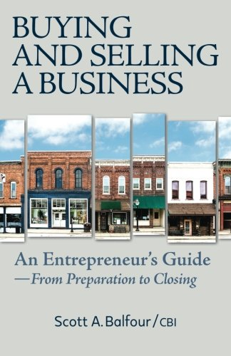 Buying and Selling a Business: An Entrepreneur's Guide From Preparation to closing