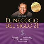 El negocio del siglo 21 [The Business of the 21st Century] | Kim Kiyosaki,Robert T. Kiyosaki,John Fleming