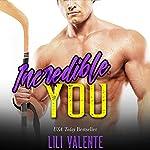 Incredible You:: A Sexy Flirty Dirty Standalone Romance | Lili Valente