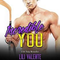 INCREDIBLE YOU:: A SEXY FLIRTY DIRTY STANDALONE ROMANCE