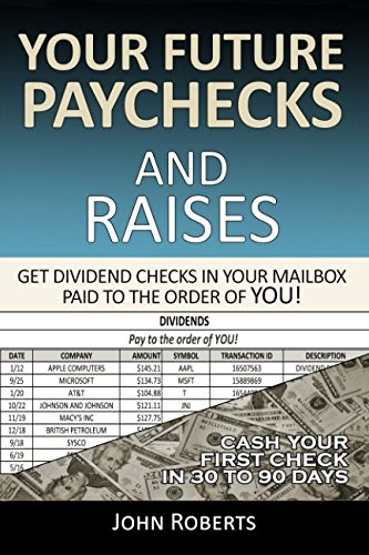 Your Future Paychecks And Raises  Get Dividend Checks In Your Mailbox Paid To The Order Of You