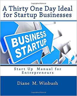 A Thirty One Day Ideal for Startup Businesses: Success tool and Guide for Entrepreneurs