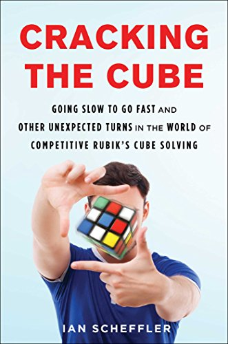Cracking the Cube: Going Slow to Go Fast and Other Unexpected Turns in the World of Competitive Rubik's Cube Solving (Best Rubik's Cube In The World)