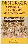 Croisades et croisés au Moyen Age par Demurger