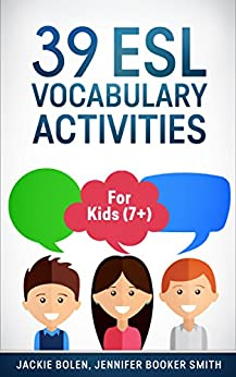 39 ESL Vocabulary Activities: For Kids (7+) by [Bolen, Jackie, Booker Smith, Jennifer]