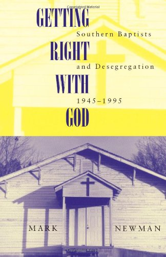 Read Online Getting Right With God: Southern Baptists and Desegregation, 1945-1995 (Religion & American Culture) PDF