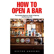 How To Open A Bar: The Complete Beginners Guide To Opening And Running A Bar