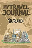 My Travel Journal Burundi: 6x9 Travel Notebook or Diary with prompts, Checklists and Bucketlists perfect gift for your Trip to Burundi   for every Traveler