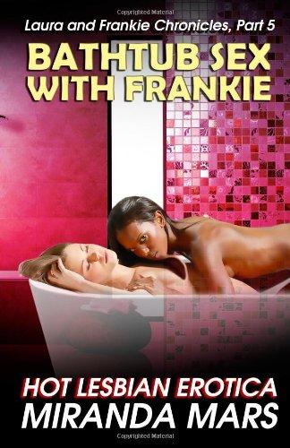 Amazon Com Bathtub Sex With Frankie Hot Lesbian Erotica