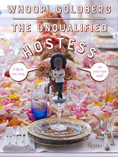 The Unqualified Hostess: I do it my way so you can too! by Whoopi Goldberg
