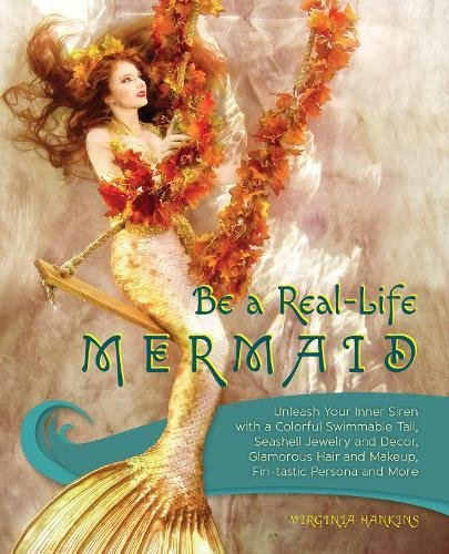Be a Real-Life Mermaid: Unleash Your Inner Siren with a Colorful Swimmable Tail, Seashell Jewelry and Decor, Glamorous Hair and Makeup, Fintastic Persona and More ()