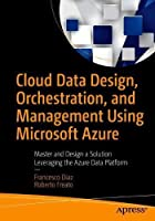 Cloud Data Design, Orchestration, and Management Using Microsoft Azure Front Cover