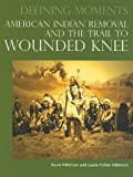 American Indian Removal and the Trail to Wounded Knee, Kevin Hillstrom and Laurie Collier Hillstrom, 0780811291