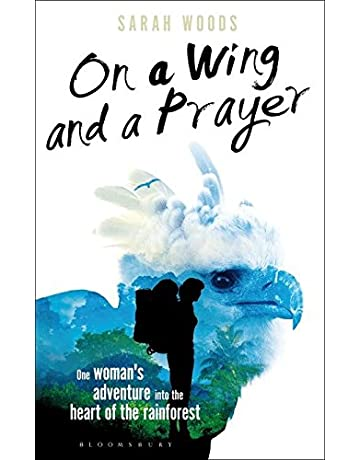 On a Wing and a Prayer: One Womans Adventure into the Heart of the Rainforest