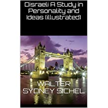 Disraeli A Study in Personality and Ideas (illustrated)