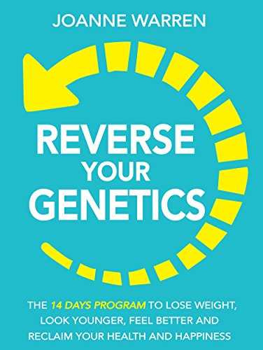 Download for free Reverse Your Genetics: The 14 Day Program To Lose Weight, Look Younger, Feel Better And Reclaim Your Health And Happiness