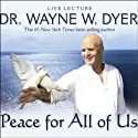 Peace for All of Us Speech by Wayne W. Dyer Narrated by Wayne W. Dyer