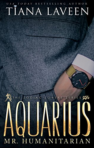 Aquarius - Mr. Humanitarian: The 12 Signs of Love (The Zodiac Lovers Series Book 2) (Best Zodiac Sign For Capricorn Man)