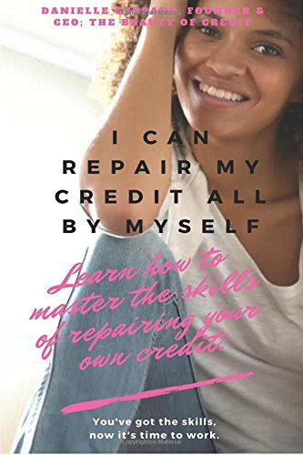 Download I Can Repair My Credit All By Myself: Learn How to Master the Skills of Repairing your Own Credit PDF