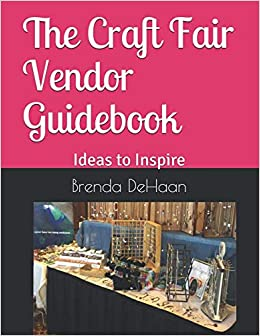The Craft Fair Vendor Guidebook Ideas To Inspire Brenda Dehaan
