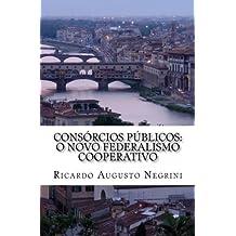 Consorcios Publicos: O Novo Federalismo Cooperativo