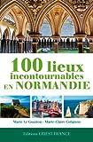 100 Lieux a Voir en Normandie