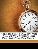Grundriss der Qualitativen Analyse Vom Standpunkte der Lehre Von Den Ionen..., Wilhelm Böttger, 1272189600