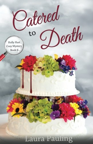 Catered to Death (Holly Hart Cozy Mystery Book 6) (Volume 6)