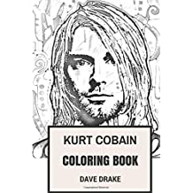 Kurt Cobain Coloring Book: Epic Vocal and the Leader of Grunge Legends Nirvana Art Inspired Adult Coloring Book