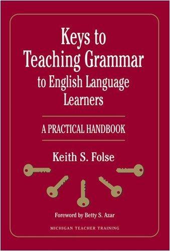 Keys to Teaching Grammar to English Language Learners: A Practical Handbook (Michigan Teacher Training) by Keith S. Folse (2009-01-05)