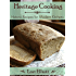 Heritage Cooking: Historic Recipes for Modern Kitchens