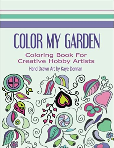 Color My Garden: Coloring Book For Adult Hobbiests (Adult Coloring Books)