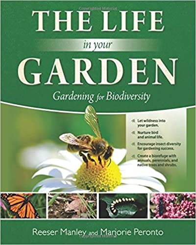 The Life In Your Garden: Gardening For Biodiversity: Reeser Manley,  Marjorie Peronto: 9780884484721: Amazon.com: Books