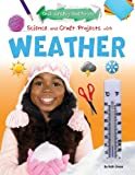 Science and Craft Projects with Weather, Ruth Owen, 147770244X