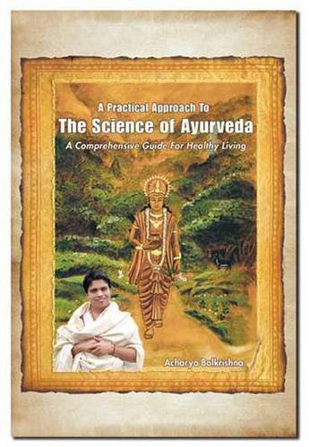 A Practical Approach to the Science of Ayurveda: A Comprehensive Guide for Healthy Living ebook