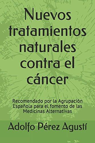 Nuevos tratamientos naturales contra el cncer: Recomendado por la Agrupacin Espaola para el fomento de las Medicinas Alternativas (Volume 79) (Spanish Edition)