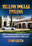 900 dollars - Million Dollar Dreams; Build a Business and Live Your Dreams Starting with Only $50 to $900 Cash. (Start A Business Book 1)