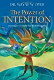 The Power of Intention: Learning to Co-create Your World Your Way by Dyer, Dr. Wayne (2010) Paperback