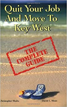 Book Quit Your Job And Move To Key West: The Complete Guide by Christopher Shultz (2003-11-15)