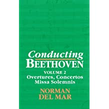 Conducting Beethoven: Volume 2: Overtures, Concertos, Missa Solemnis