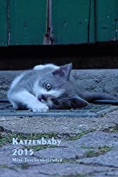 Katzenbaby - 2015 Mini Taschenkalender: 1 Woche pro Seite - ca. A6 Format