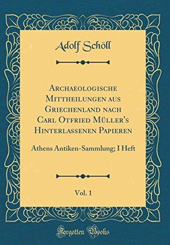 Archaeologische Mittheilungen aus Griechenland nach Carl Otfried Müller's Hinterlassenen Papieren, Vol. 1: Athens Antiken-Sammlung; I Heft (Classic Reprint)