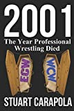 2001: The Year Professional Wrestling Died