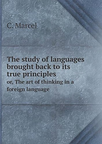 The study of languages brought back to its true principles or, The art of thinking in a foreign language PDF