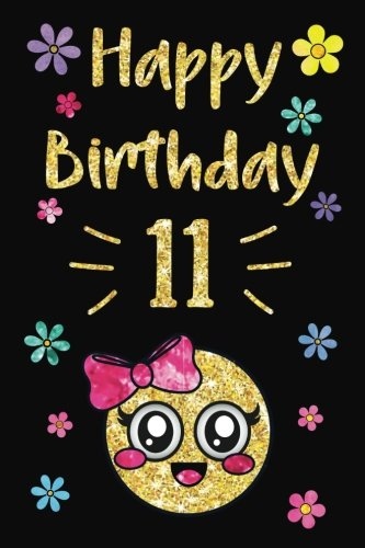 Happy Birthday Year Journal, Happy Birthday, 11: Emoji Happy 11th Birthday Journal Notebook, Birthday Emojis Journal for 11 Year Old Girls, Writing, ... Girl! (Memory Keepers for Kids) (Volume 11)