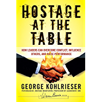 Hostage at the Table: How Leaders Can Overcome Conflict, Influence Others, and Raise Performance (J-B Warren Bennis Series Book 152) (English Edition)